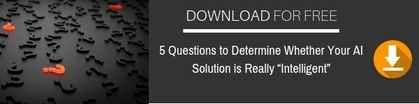"""5 Questions to Determine Whether Your AI Solution is Really """"Intelligent"""""""
