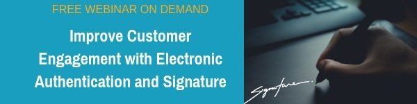Accelerate Digital Adoption While Meeting Global Compliance - Improve Customer Engagement with Electronic Authentication and Signature
