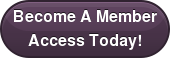 Become A Member Access Today!