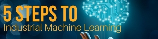 5 Steps to Industrial Machine Learning