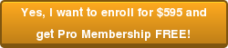 Yes, I want to enroll for $595 and  get Pro Membership FREE!