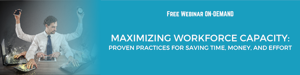 Free Webinar On-Demand — Maximizing Workforce Capacity: Proven Practices for Saving Time, Money, and Effort