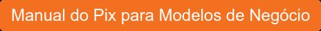 Manual do Pix para Modelos de Negócio