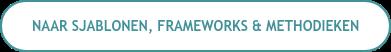 Naar Sjablonen, Frameworks & Methodieken