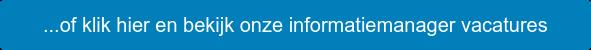 ...of klik hier en bekijk onze informatiemanager vacatures