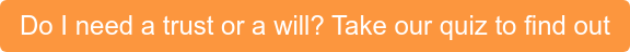 Do I need a trust or a will? Take our quiz to find out