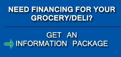 NEED FINANCING FOR YOUR GROCERY/DELI STORE? Get an Information Package!