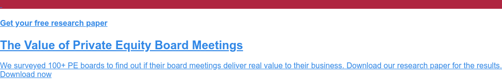 Get your free research paper  The Value of Private Equity Board Meetings  We surveyed 100+ PE boards to find out if their board meetings deliver real  value to their business. Download our research paper for the results. Download now