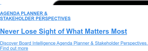 AGENDA PLANNER & STAKEHOLDER PERSPECTIVES  Never Lose Sight of What Matters Most  Discover Board Intelligence Agenda Planner & Stakeholder Perspectives. Find out more