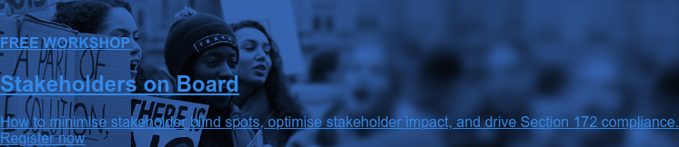 FREE WORKSHOP  Stakeholders on Board  How to minimise stakeholder blind spots, optimise stakeholder impact, and  drive Section 172 compliance. Register now