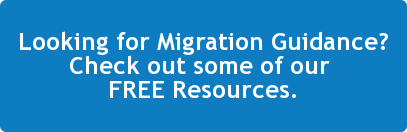 Looking for Migration Guidance? Check out some of our  FREE Resources.