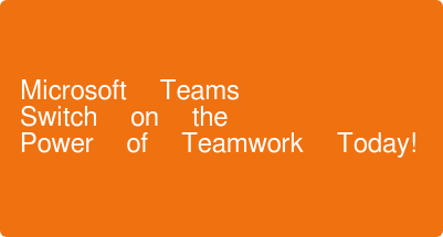 Microsoft Teams  Switch on the  Power of Teamwork Today!