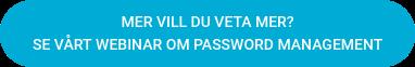 Mer Vill du veta mer? Se vårt webinar om Password Management