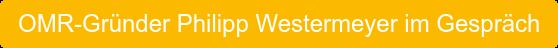 OMR-Gründer Philipp Westermeyer im Gespräch