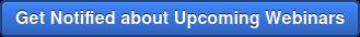 Get Notified about Upcoming Webinars