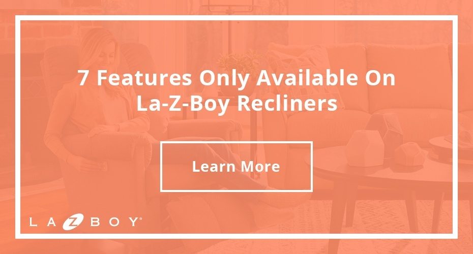 7 Features Only Available On La-Z-Boy Recliners