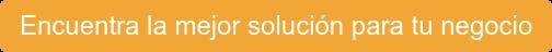 Encuentra la mejor solución para tu negocio