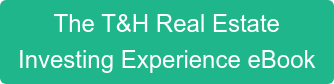 The T&H Real Estate  Investing Experience eBook