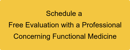 Schedule a   Free Evaluation with a Professional   Concerning Functional Medicine