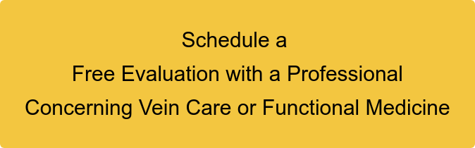 Schedule a   Free Evaluation with a Professional   Concerning Vein Care or Functional Medicine