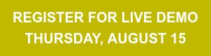 REGISTER FOR LIVE DEMO  THURSDAY, AUGUST 15
