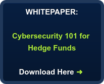 WHITEPAPER:    Cybersecurity 101 for  Hedge Funds  Download Here ➜