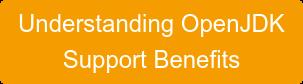Understanding OpenJDK  Support Benefits