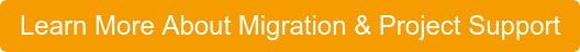 Learn More About Migration & Project Support