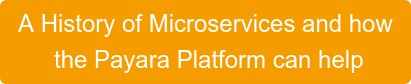 A History of Microservices and how the Payara Platform can help