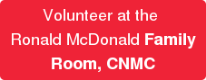 Volunteer at the  Ronald McDonald Family Room, CNMC