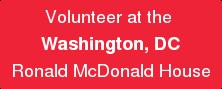 Volunteer at the  Washington, DC Ronald McDonald House