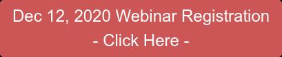 Dec 12, 2020 Webinar Registration - Click Here -