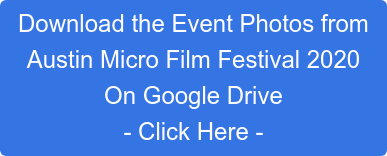 Download the Event Photos from Austin Micro Film Festival 2020  On Google Drive - Click Here -