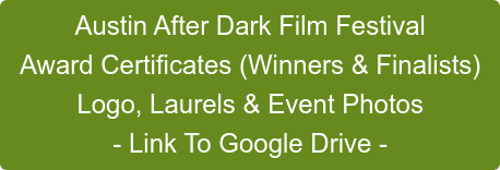 Austin After Dark Film Festival Award Certificates (Winners & Finalists) Logo, Laurels & Event Photos - Link To Google Drive -