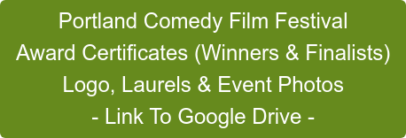 Portland Comedy Film Festival Award Certificates (Winners & Finalists) Logo, Laurels & Event Photos - Link To Google Drive -