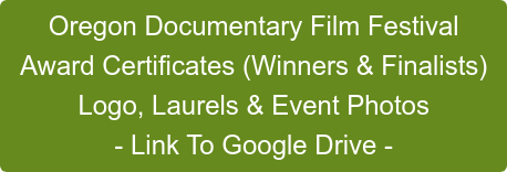 Oregon Documentary Film Festival Award Certificates (Winners & Finalists) Logo, Laurels & Event Photos - Link To Google Drive -