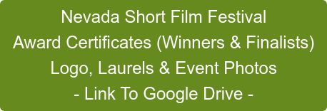 Nevada Short Film Festival Award Certificates (Winners & Finalists) Logo, Laurels & Event Photos - Link To Google Drive -