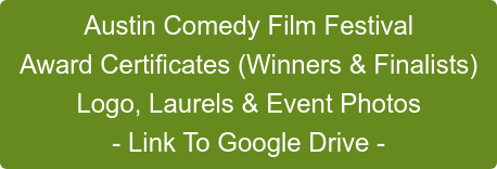 Austin Comedy Film Festival Award Certificates (Winners & Finalists) Logo, Laurels & Event Photos - Link To Google Drive -
