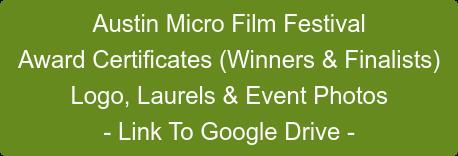 Austin Micro Film Festival Award Certificates (Winners & Finalists) Logo, Laurels & Event Photos - Link To Google Drive -