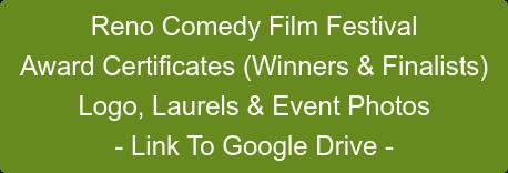 Reno Comedy Film Festival Award Certificates (Winners & Finalists) Logo, Laurels & Event Photos - Link To Google Drive -