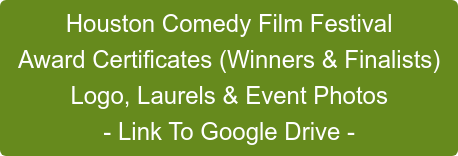 Houston Comedy Film Festival Award Certificates (Winners & Finalists) Logo, Laurels & Event Photos - Link To Google Drive -