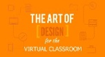 Infographic - The Art of Design for the Virtual Classroom