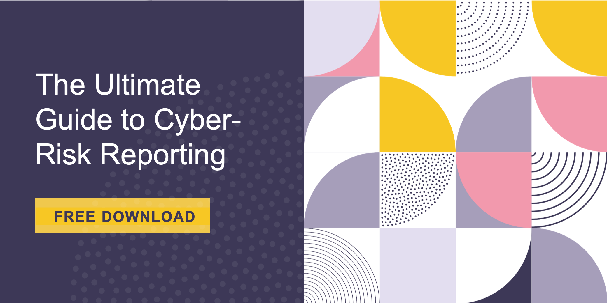 The Ultimate Guide to Cyber-Risk Reporting