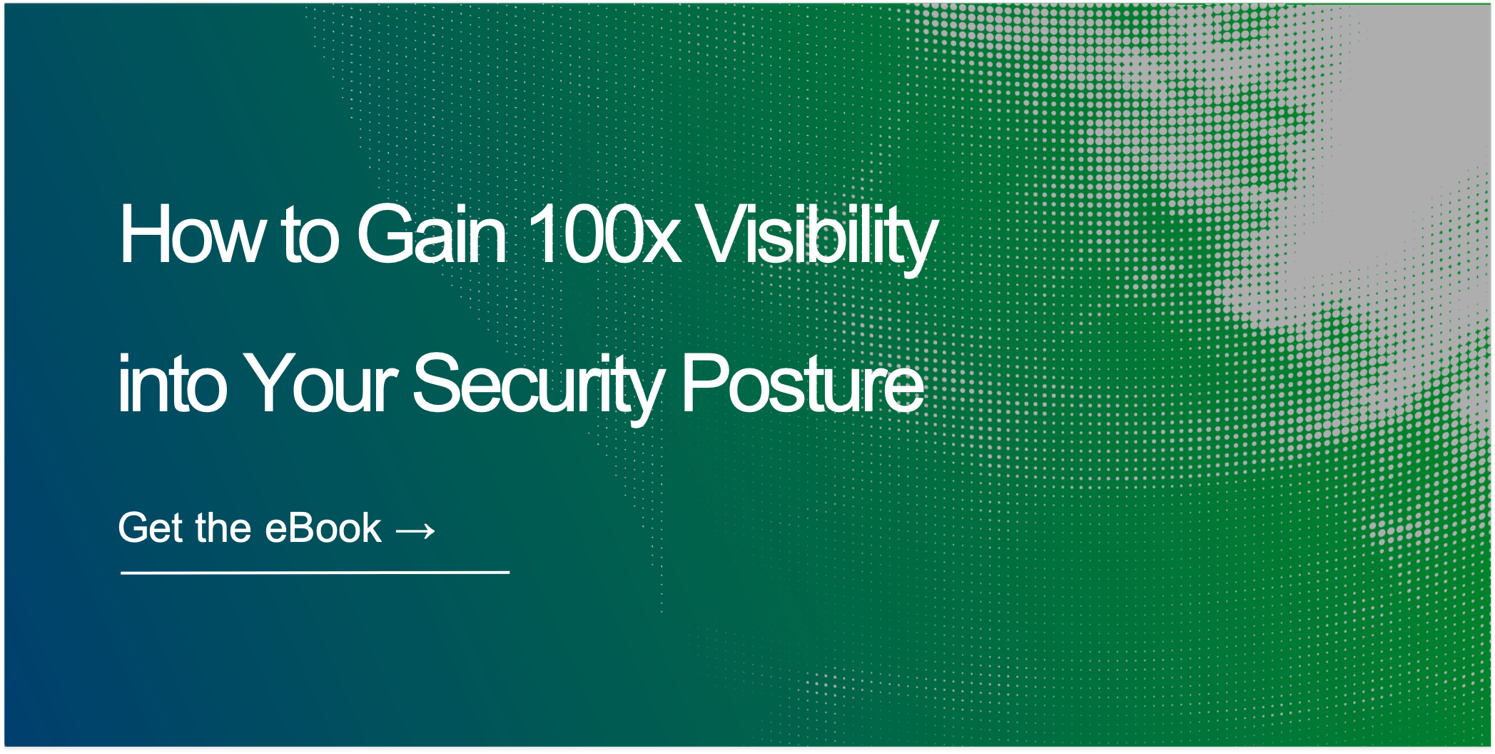 How to Gain 100x Visibility into Your Cybersecurity Posture