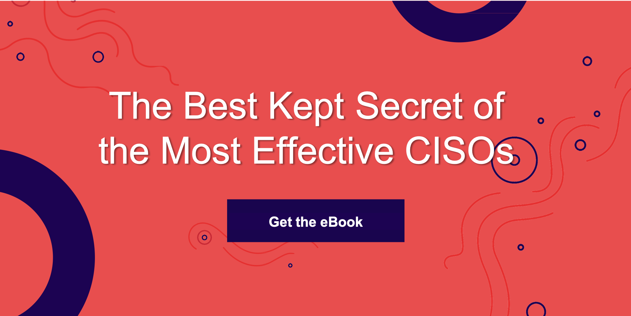 The Best Kept Secret of the Most Effective CISOs
