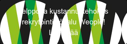 Helppo ja kustannustehokas rekrytointityökalu Weople! Lue lisää