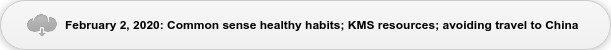 February 2, 2020: Common sense healthy habits; KMS resources; avoiding travel  to China