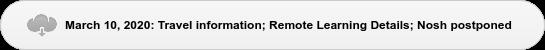 March 10, 2020: Travel information; Remote Learning Details; Nosh postponed
