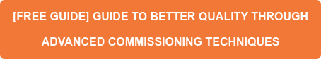 [FREE GUIDE] BETTER QUALITY THOUGH ADVANCED COMMISSIONING