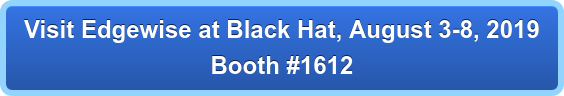Visit Edgewise at Black Hat, August 3-8, 2019 Booth #1612